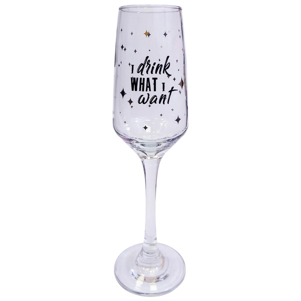 "Champagne Glass ""I drink what I want"""