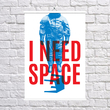 """Poster """"I need space"""""""