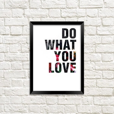 "Poster ""What you love"""
