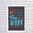 """Poster """"Get back to work"""""""
